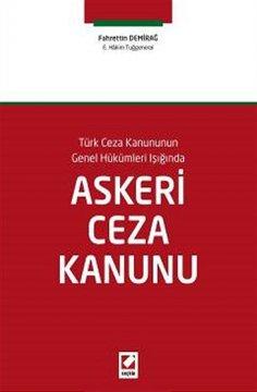 Türk Ceza Kanununun Genel Hükümleri Işığında Askeri Ceza Kanunu