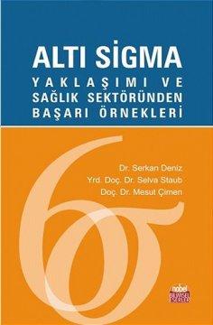 Altı Sigma Yaklaşımı ve Sağlık Sektöründen Başarı Örnekleri