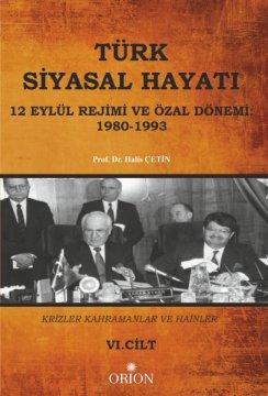 Türk Siyasal Hayatı (12 Eylül Rejimi ve Özal Dönemi: 1980-1993) VI.Cilt