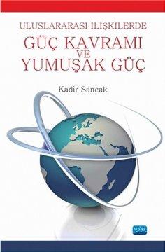 Uluslararası İlişkilerde Güç Kavramı ve Yumuşak Güç