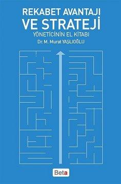 """""""Rekabet Avantajı ve Strateji"""" Yöneticinin El Kitabı"""