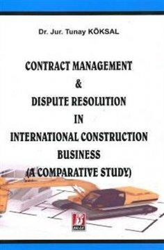 Contract Management & Dispute Resolutıon In International Construction Business (A Comparatıve Study)