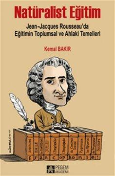 """""""Natüralist Eğitim"""" Jean-Jacques Rousseau'da Eğitimin Toplumsal ve Ahlaki Temelleri"""