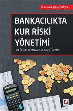 """""""Bankacılıkta Kur Riski Yönetimi"""" Risk Ölçüm Yöntemleri ve Türev Ürünler"""