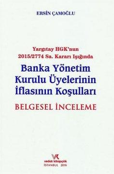 """""""Banka Yönetim Kurulu Üyelerinin İflasının Koşulları"""" Belgesel İnceleme"""