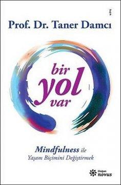 """""""Bir Yol Var"""" Mindfulness ile Yaşam Biçimini Değiştirmek"""