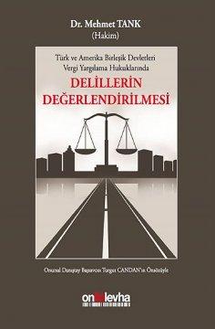 """Türk ve Amerika Birleşik Devletleri Vergi Yargılama Hukuklarında """"Delillerin Değerlendirilmesi"""""""