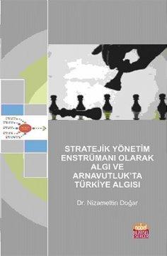 """""""Stratejik Yönetim Enstrümanı Olarak Algı ve Arnavutluk'ta Türkiye Algısı"""""""