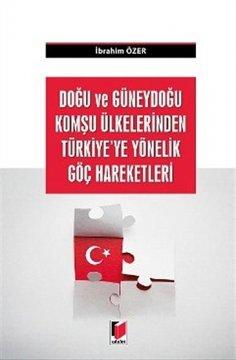 Doğu ve Güneydoğu Komşu Ülkelerden Türkiye'ye Yönelik Göç Hareketleri