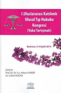 """""""I. Uluslararası Katılımlı Ulusal Tıp Hukuku Kongresi, Vaka Tartışmalı"""""""