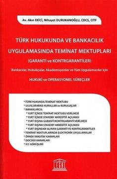 """""""Türk Hukukunda ve Bankacılık Uygulamasında Teminat Mektupları, Garanti ve Kontrgarantiler"""""""