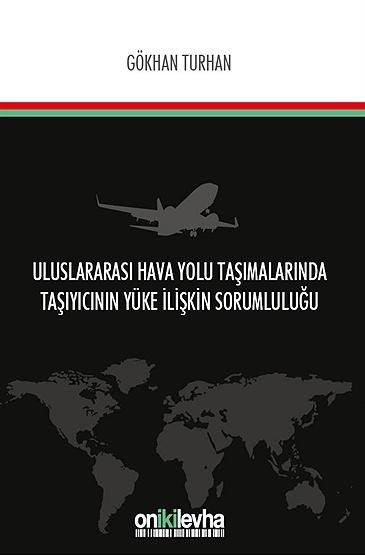 """""""Uluslararası Hava Yolu Taşımalarında Taşıyıcının Yüke İlişkin Sorumluluğu"""""""