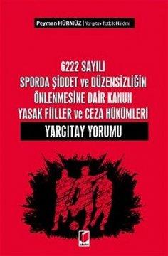 6222 Sayılı Sporda Şiddet ve Düzensizliğin Önlenmesine Dair Kanun, Yasak Fiiller ve Ceza Hükümleri Yargıtay Yorumu