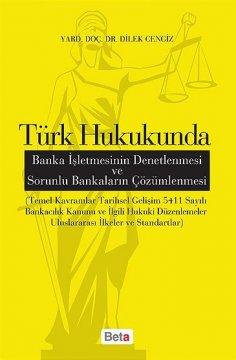 """""""Türk Hukukunda, Banka İşletmesinin Denetlenmesi ve Sorunlu Bankaların Çözümlenmesi"""""""