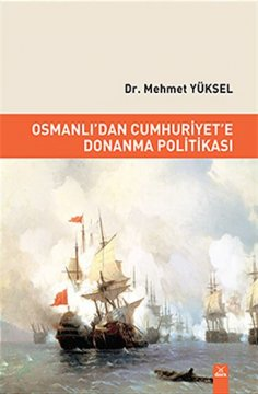 """""""Osmanlı'dan Cumhuriyet'e Donanma Politikası"""""""