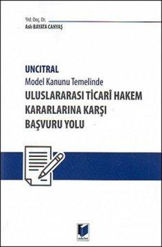 UNCITRAL Model Kanunu Temelinde Uluslararası Ticari Hakem Kararlarına Karşı Başvuru Yolu