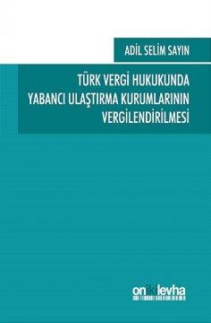 """""""Türk Vergi Hukukunda Yabancı Ulaştırma Kurumlarının Vergilendirilmesi"""""""