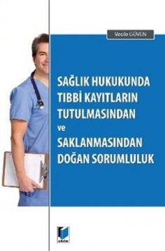 Sağlık Hukukunda Tıbbi Kayıtların Tutulmasından ve Saklanmasından Doğan Sorumluluk