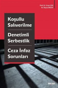 Koşullu Salıverilme - Denetimli Serbestlik - Ceza İnfaz Sorunları