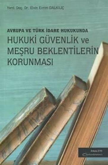Avrupa ve Türk Hukukunda Hukuki Güvenlik ve Meşru Beklentilerin Korunması