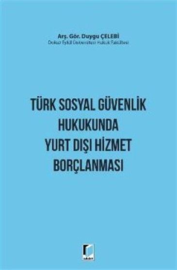 Türk Sosyal Güvenlik Hukukunda Yurt Dışı Hizmet Borçlanması