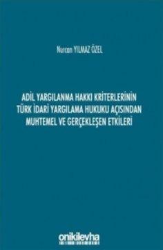 Adil Yargılanma Hakkı Kriterlerinin Türk İdari Yargılama Hukuku Açısından Muhtemel ve Gerçekleşen Etkileri