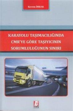 Karayolu Taşımacılığında Cmr'ye Göre Taşıyıcının Sorumluluğunun Sınırı