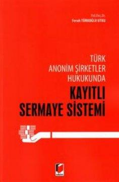Türk Anonim Şirketler Hukukunda Kayıtlı Sermaye Sistemi