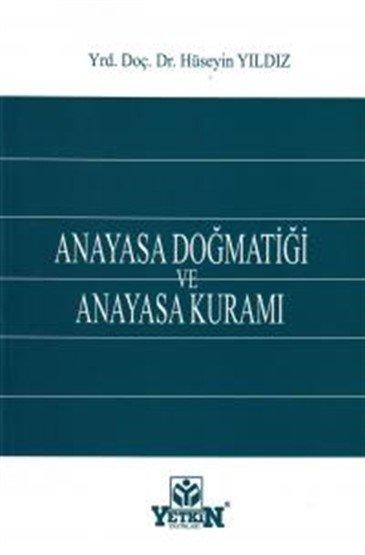 Anayasa Dogmatiği ve Anayasa Kuramı