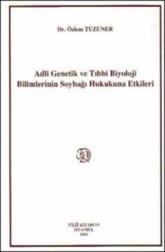 Adli Genetik ve Tıbbi Biyoloji Bilimlerinin Soybağı Hukukuna Etkileri