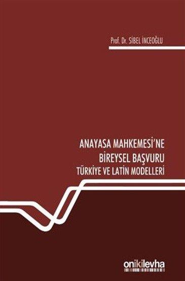 Anayasa Mahkemesi'ne Bireysel Başvuru Türkiye ve Latin Modelleri