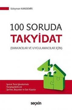 Bankacılar ve Uygulamacılar İçin 100 Soruda Takyidat