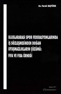Uluslararası Spor Federasyonlarında İş Sözleşmesinden Doğan Uyuşmazlıkların Çözümü
