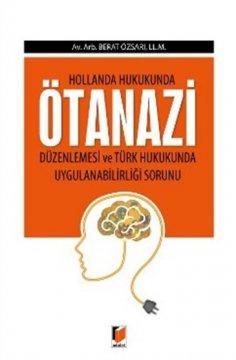 Hollanda Hukukunda Ötanazi Düzenlemesi ve Türk Hukukunda Uygulanabilirliği Sorunu