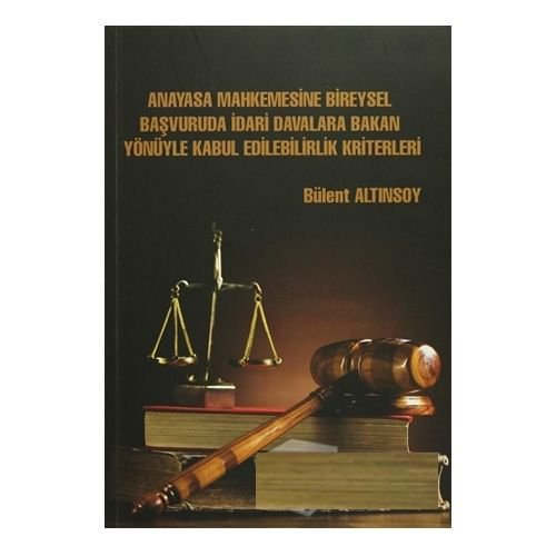 Anayasa Mahkemesine Bireysel Başvuruda İdari Davalara Bakan Yönüyle Kabul Edilebilirlik Kriterleri