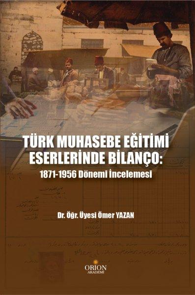 Türk Muhasebe Eğitimi Eserlerinde Bilanço: 1871-1956 Dönemi İncelemesi