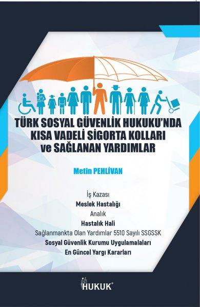 Türk Sosyal Güvenlik Hukuk'unda Kısa Vadeli Sigorta Kolları ve Sağlanan Yardımlar