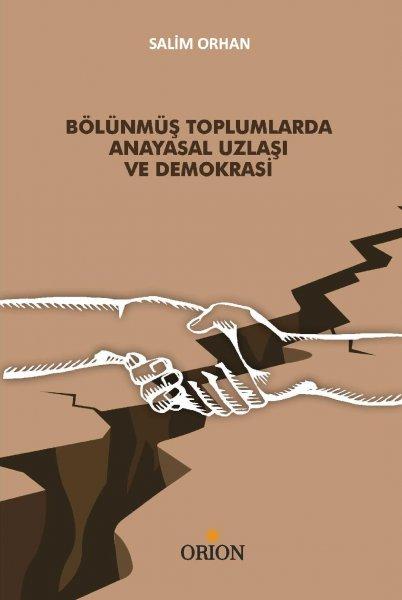 Bölünmüş Toplumlarda Anayasal Uzlaşı ve Demokrasi